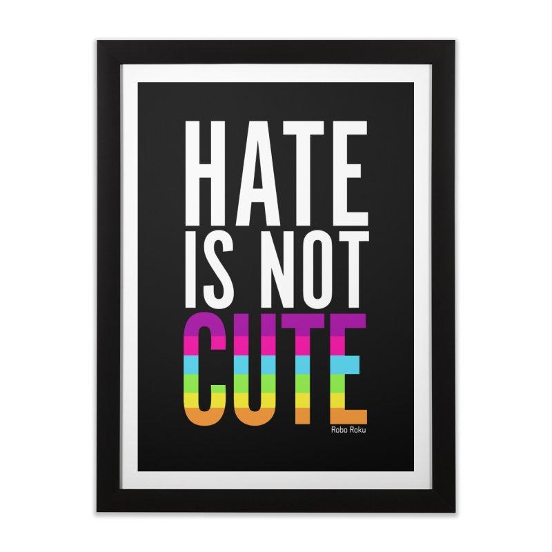 Hate Is Not Cute Home Framed Fine Art Print by Robo Roku