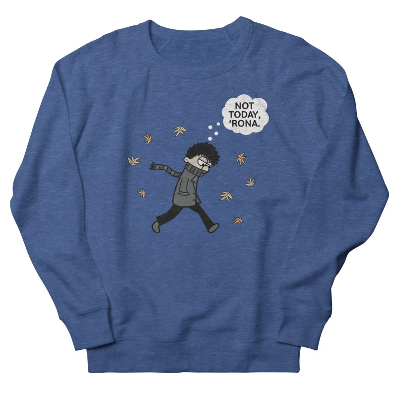 Blustery Boy - Not Today, 'Rona Women's Sweatshirt by Robo Roku