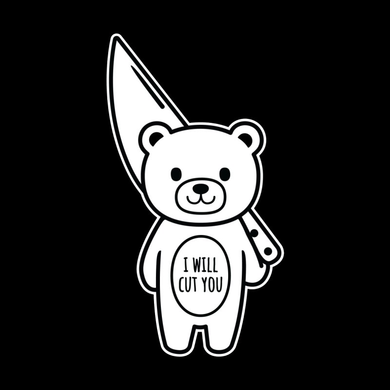 I Will Cut You Bear   by Robo Roku