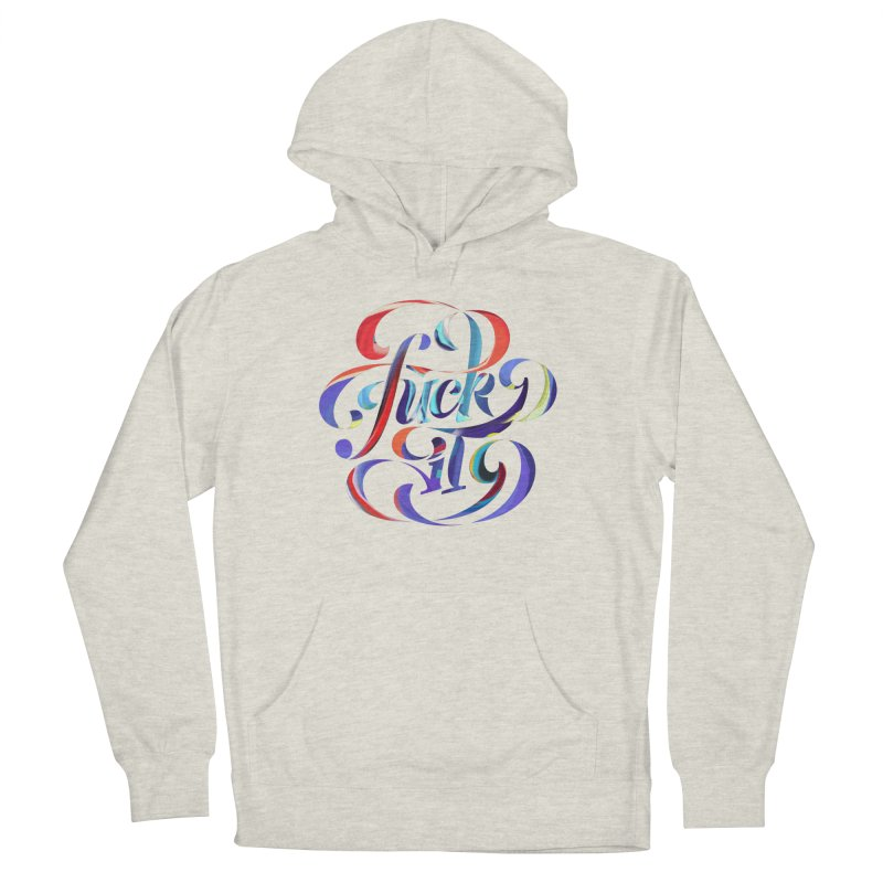 Fuck it! Women's Pullover Hoody by The Typography Shop of Andrei Robu