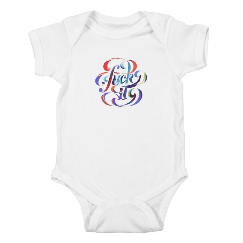 Fuck it! Kids Baby Bodysuit by The Typography Shop of Andrei Robu