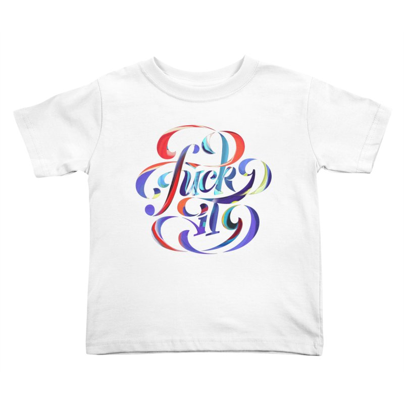 Fuck it! Kids Toddler T-Shirt by The Typography Shop of Andrei Robu