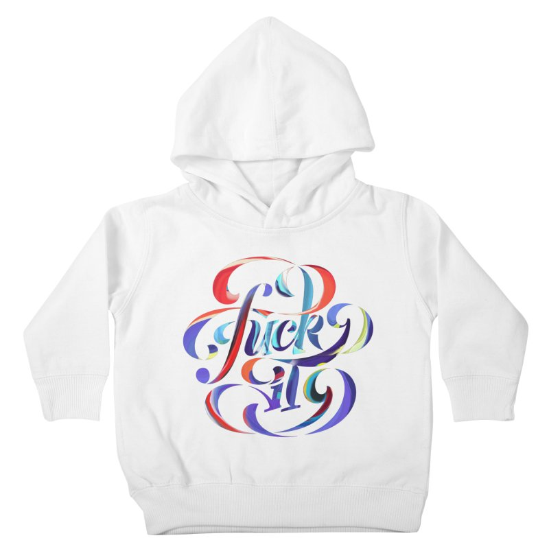 Fuck it! Kids Toddler Pullover Hoody by The Typography Shop of Andrei Robu