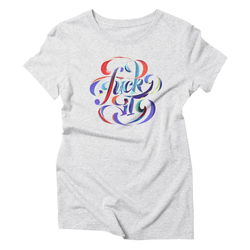 Fuck it! Women's Triblend T-shirt by The Typography Shop of Andrei Robu