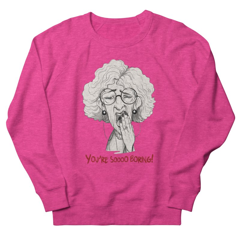 BoredWoman! Women's French Terry Sweatshirt by roby's Artist Shop