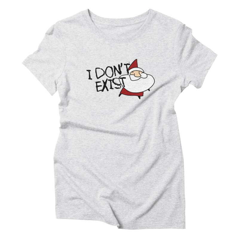 I Don't Exist Women's T-Shirt by roby's Artist Shop