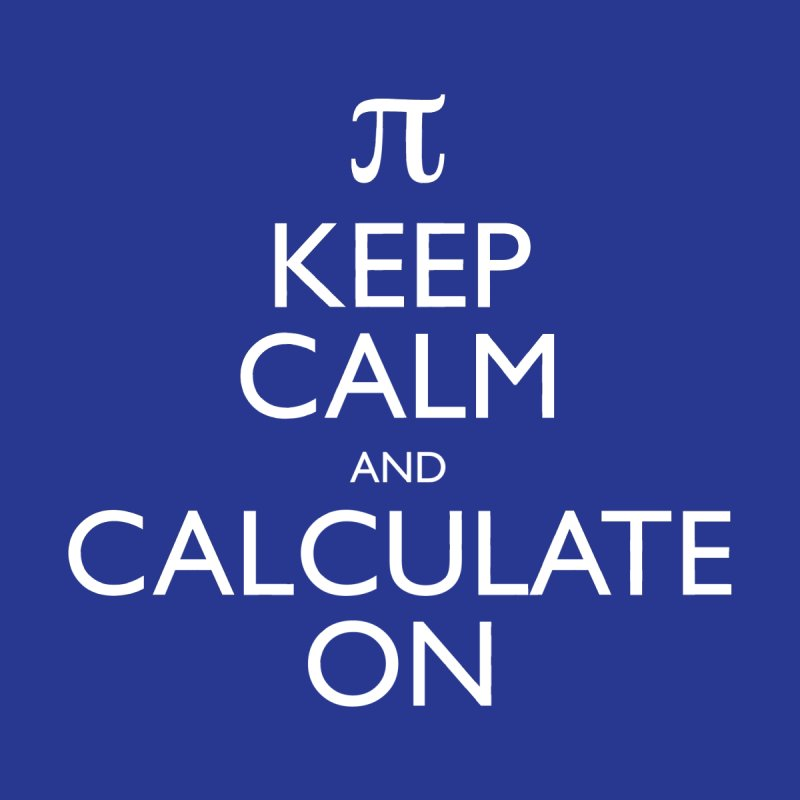 Keep Calm and Calculate On   by Robyriker Designs - Elishka Jepson