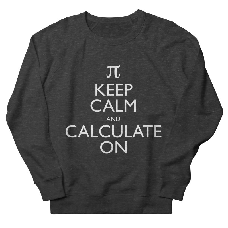 Keep Calm and Calculate On Women's Sweatshirt by Robyriker Designs - Elishka Jepson
