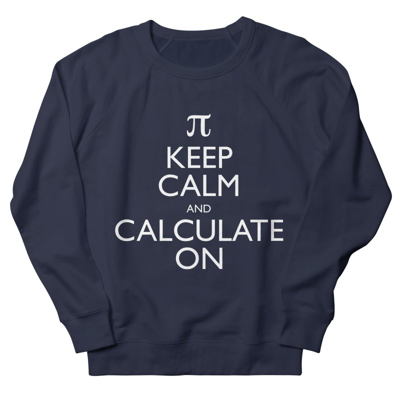 Keep Calm and Calculate On Men's Sweatshirt by Robyriker Designs - Elishka Jepson