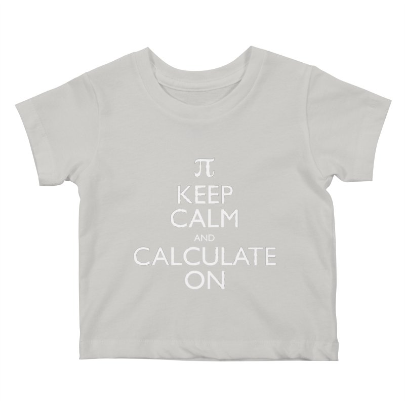 Keep Calm and Calculate On Kids Baby T-Shirt by Robyriker Designs - Elishka Jepson