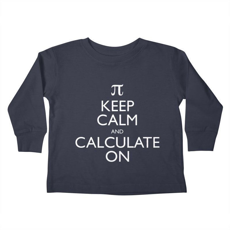 Keep Calm and Calculate On Kids Toddler Longsleeve T-Shirt by Robyriker Designs - Elishka Jepson