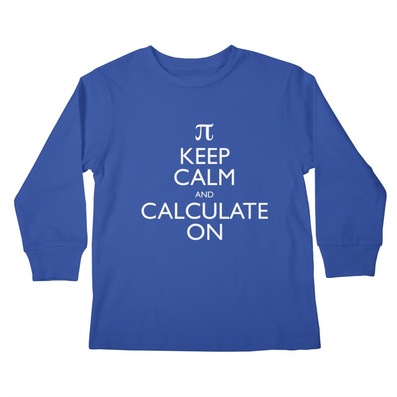 Keep Calm and Calculate On Kids Longsleeve T-Shirt by Robyriker Designs - Elishka Jepson