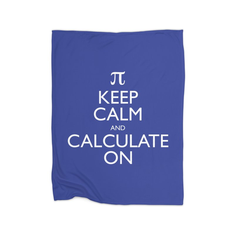 Keep Calm and Calculate On Home Blanket by Robyriker Designs - Elishka Jepson