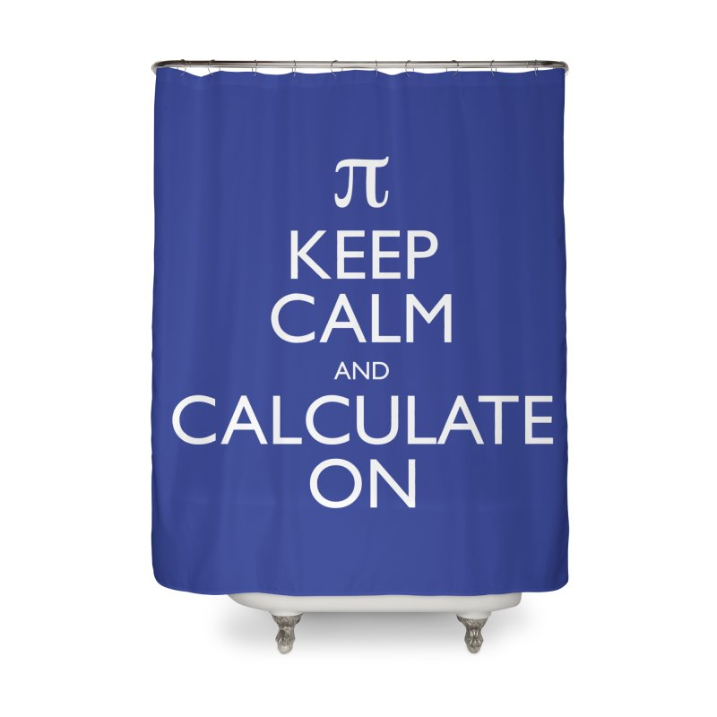 Keep Calm and Calculate On Home Shower Curtain by Robyriker Designs - Elishka Jepson