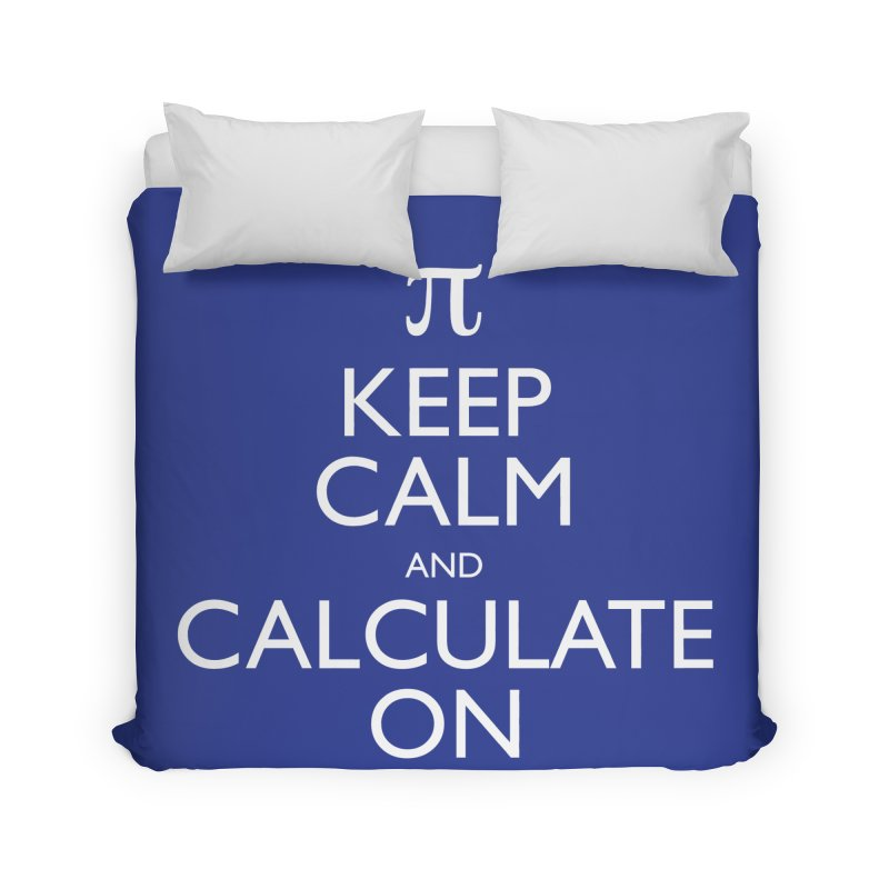 Keep Calm and Calculate On Home Duvet by Robyriker Designs - Elishka Jepson