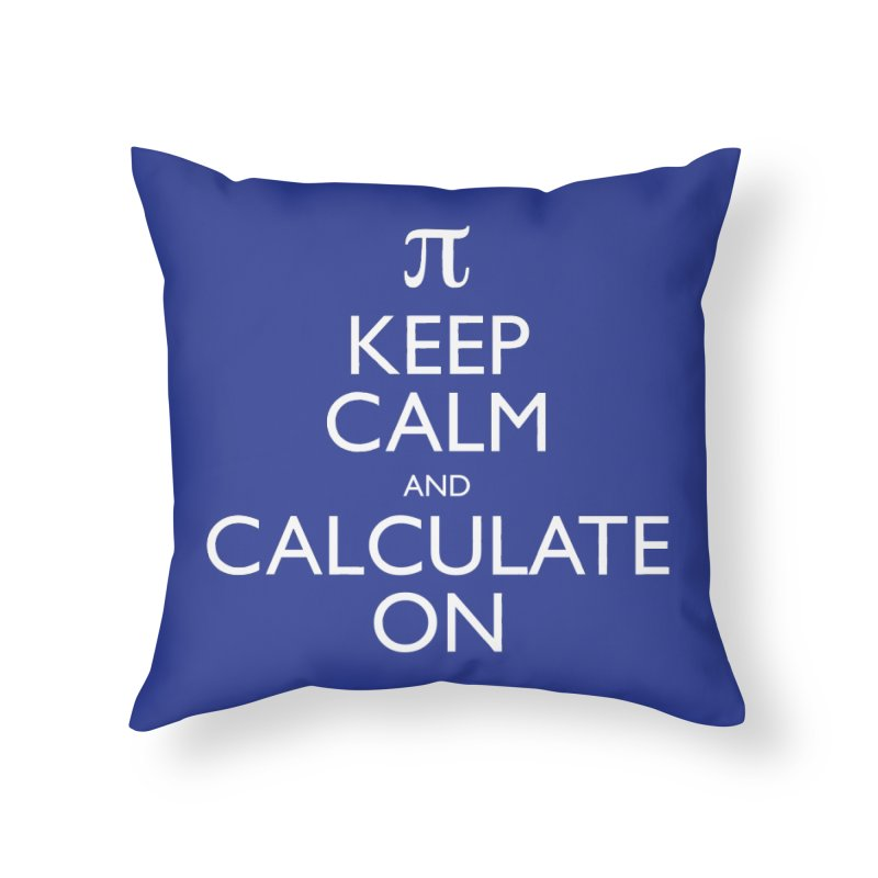 Keep Calm and Calculate On Home Throw Pillow by Robyriker Designs - Elishka Jepson