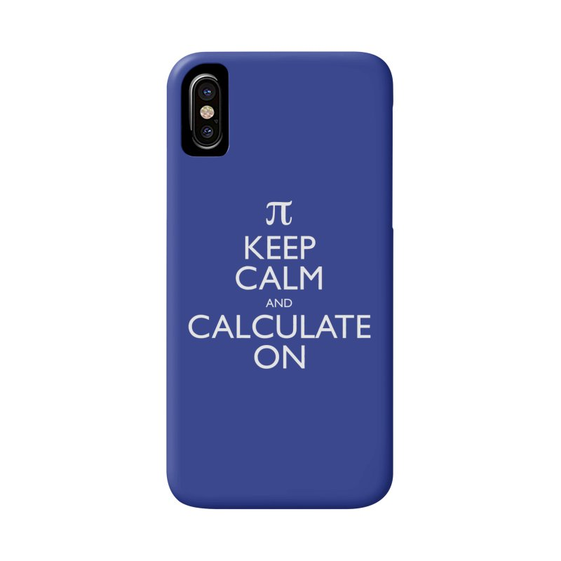 Keep Calm and Calculate On Accessories Phone Case by Robyriker Designs - Elishka Jepson