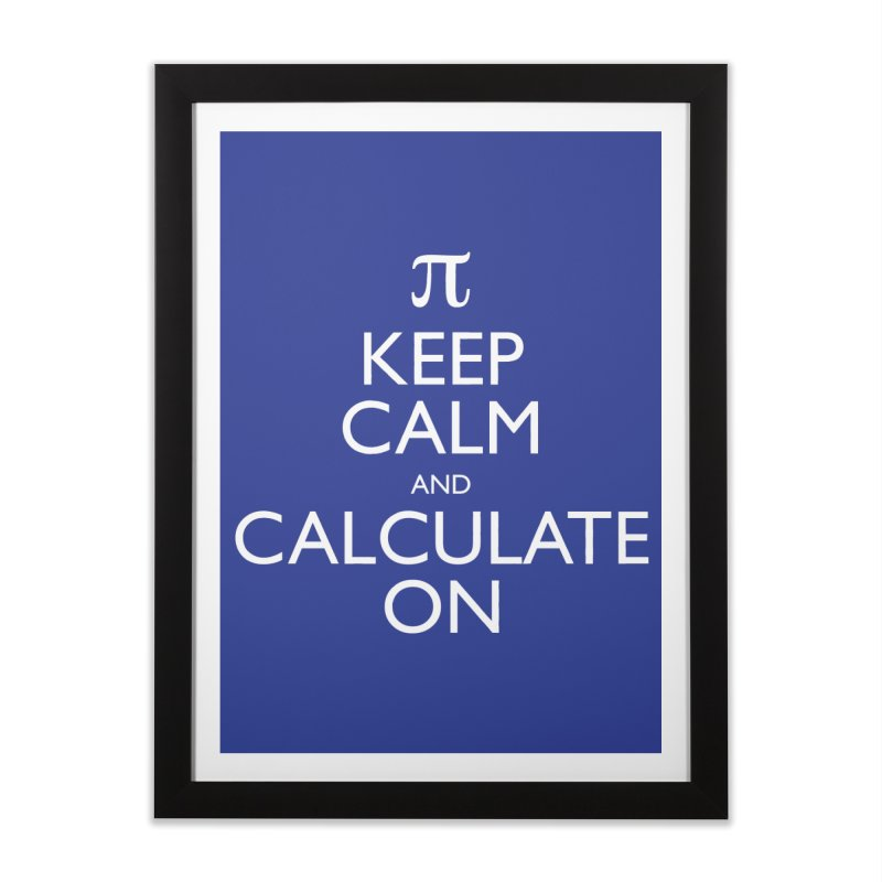 Keep Calm and Calculate On Home Framed Fine Art Print by Robyriker Designs - Elishka Jepson