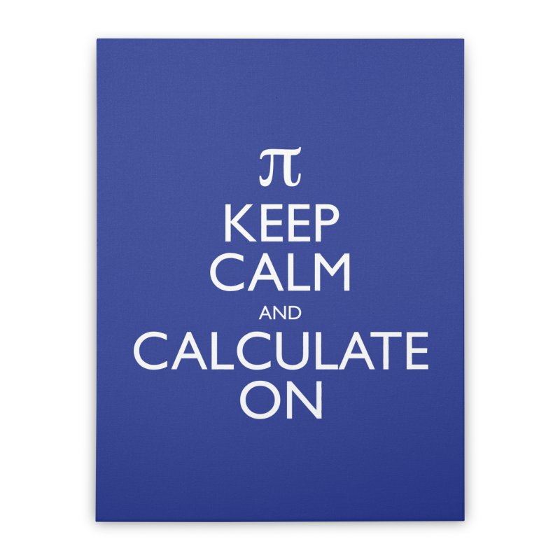 Keep Calm and Calculate On Home Stretched Canvas by Robyriker Designs - Elishka Jepson