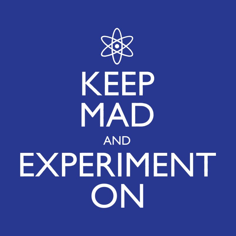 Keep Mad and Experiment On   by Robyriker Designs - Elishka Jepson