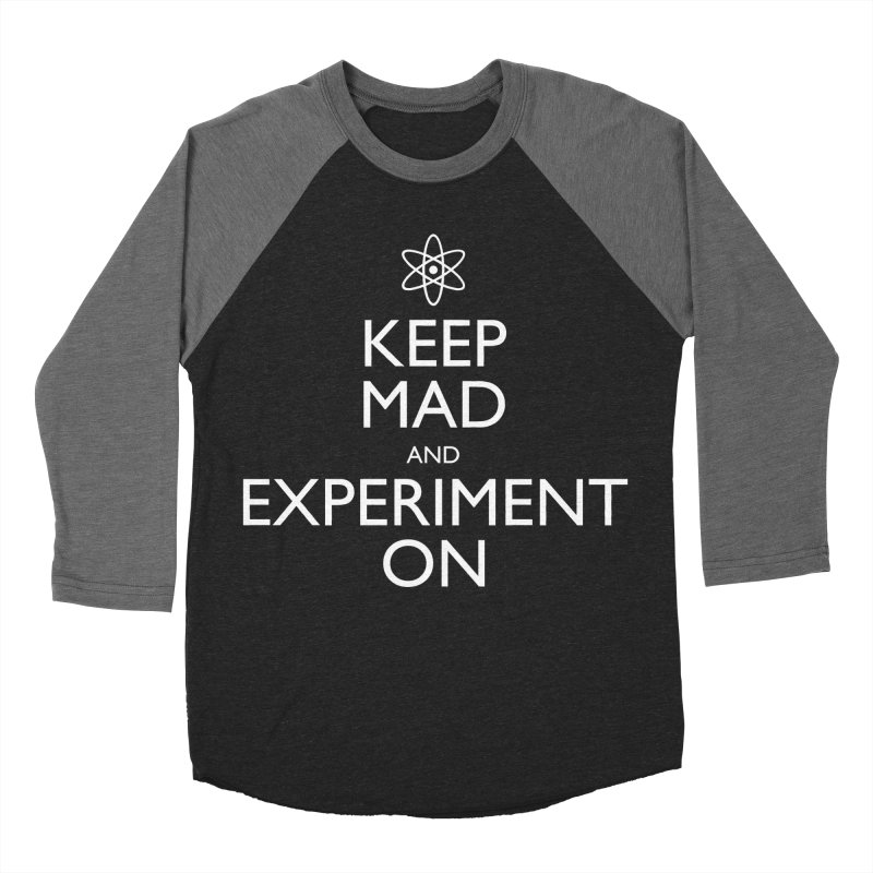 Keep Mad and Experiment On Women's Baseball Triblend T-Shirt by Robyriker Designs - Elishka Jepson