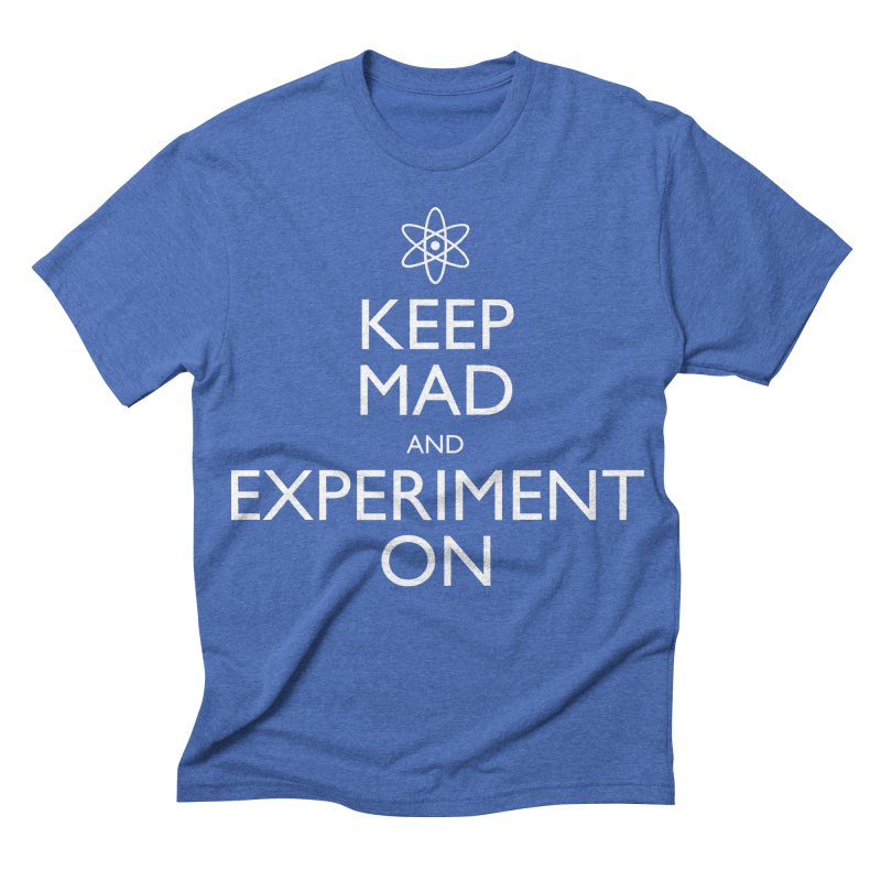 Keep Mad and Experiment On Men's Triblend T-shirt by Robyriker Designs - Elishka Jepson