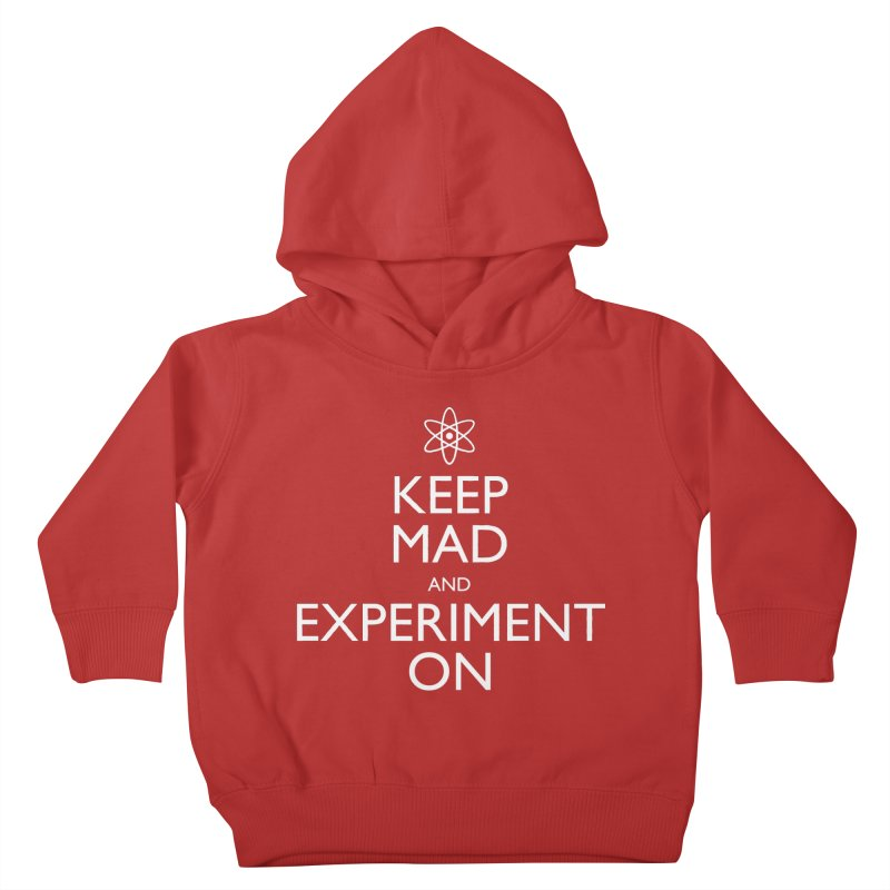 Keep Mad and Experiment On Kids Toddler Pullover Hoody by Robyriker Designs - Elishka Jepson