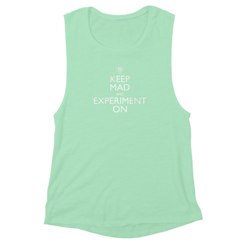 Keep Mad and Experiment On Women's Muscle Tank by Robyriker Designs - Elishka Jepson