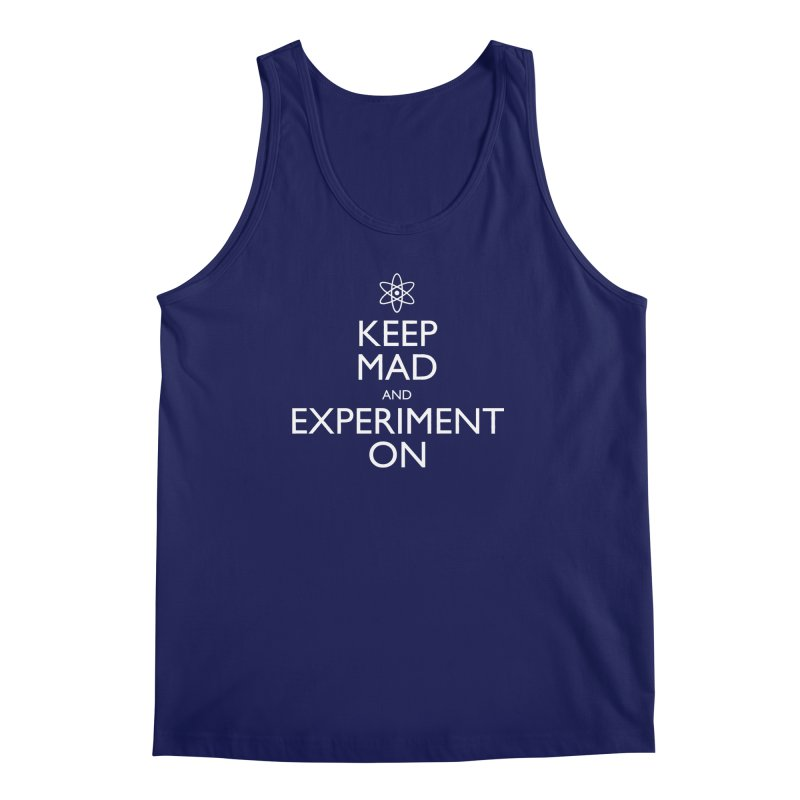 Keep Mad and Experiment On Men's Tank by Robyriker Designs - Elishka Jepson