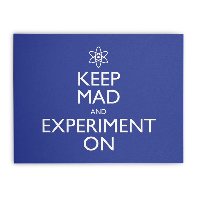 Keep Mad and Experiment On Home Stretched Canvas by Robyriker Designs - Elishka Jepson