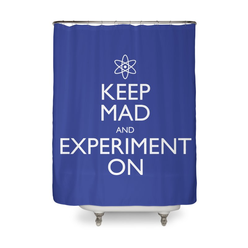 Keep Mad and Experiment On Home Shower Curtain by Robyriker Designs - Elishka Jepson