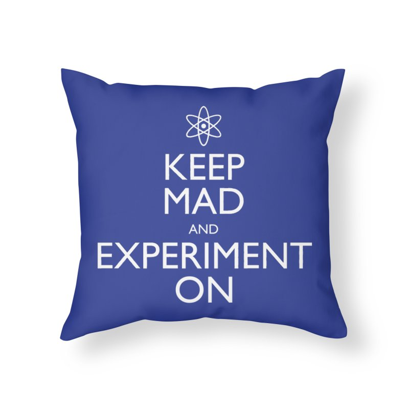 Keep Mad and Experiment On Home Throw Pillow by Robyriker Designs - Elishka Jepson