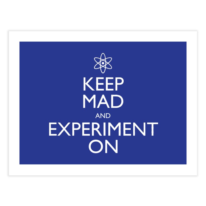 Keep Mad and Experiment On Home Fine Art Print by Robyriker Designs - Elishka Jepson
