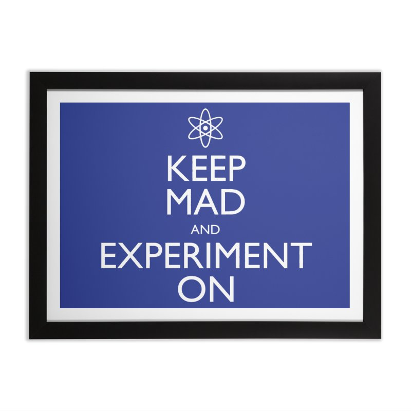 Keep Mad and Experiment On Home Framed Fine Art Print by Robyriker Designs - Elishka Jepson