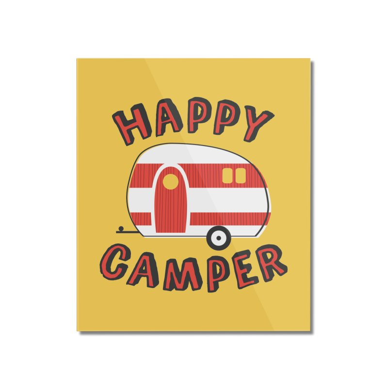 Happy Camper Home Mounted Acrylic Print by Robyriker Designs - Elishka Jepson