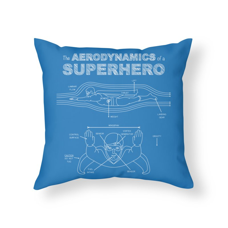 The Aerodynamics of a Superhero Home Throw Pillow by Robyriker Designs - Elishka Jepson