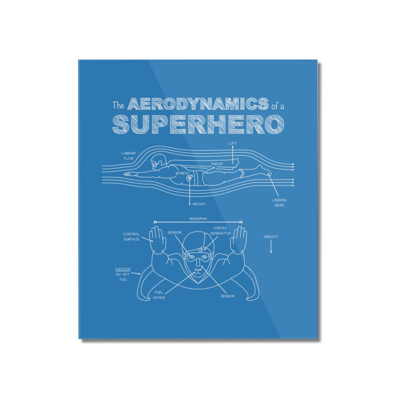 The Aerodynamics of a Superhero Home Mounted Acrylic Print by Robyriker Designs - Elishka Jepson