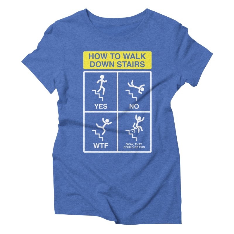 How to Walk Down Stairs Women's Triblend T-Shirt by Robyriker Designs - Elishka Jepson