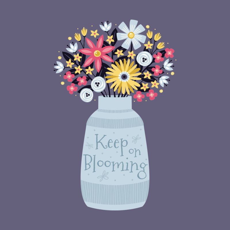 Keep on Blooming by Robyriker Designs - Elishka Jepson