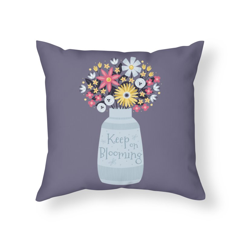 Keep on Blooming Home Throw Pillow by Robyriker Designs - Elishka Jepson
