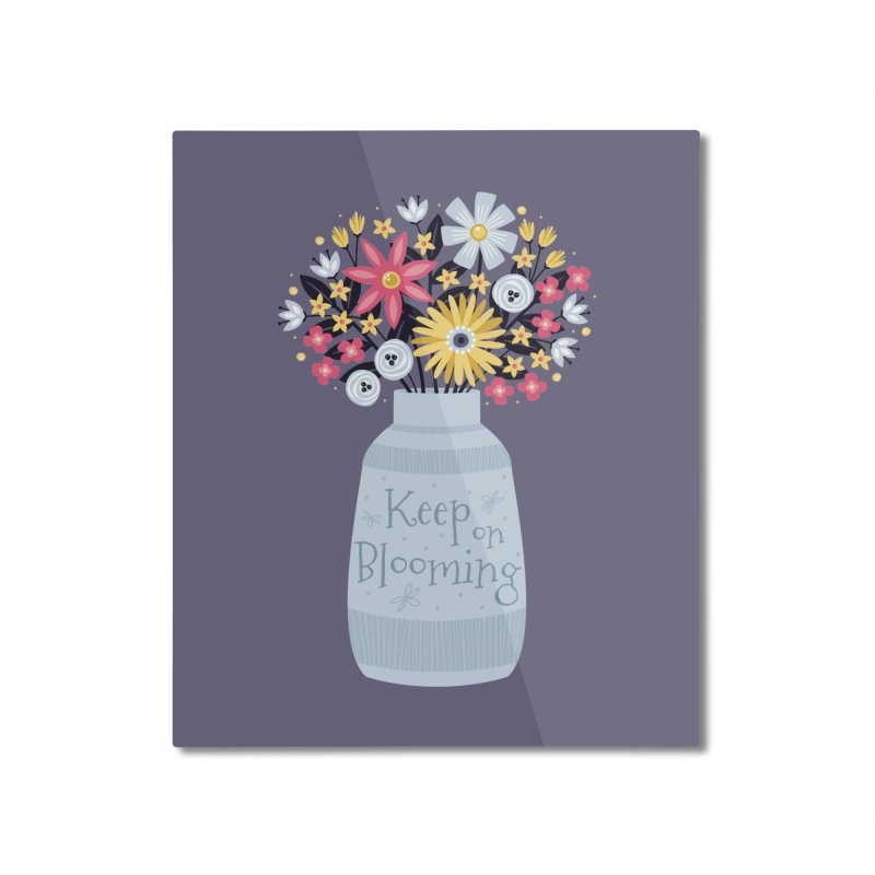 Keep on Blooming Home Mounted Aluminum Print by Robyriker Designs - Elishka Jepson