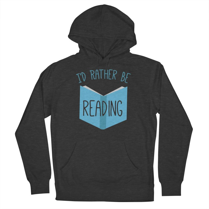 I'd Rather Be Reading Women's Pullover Hoody by Robyriker Designs - Elishka Jepson