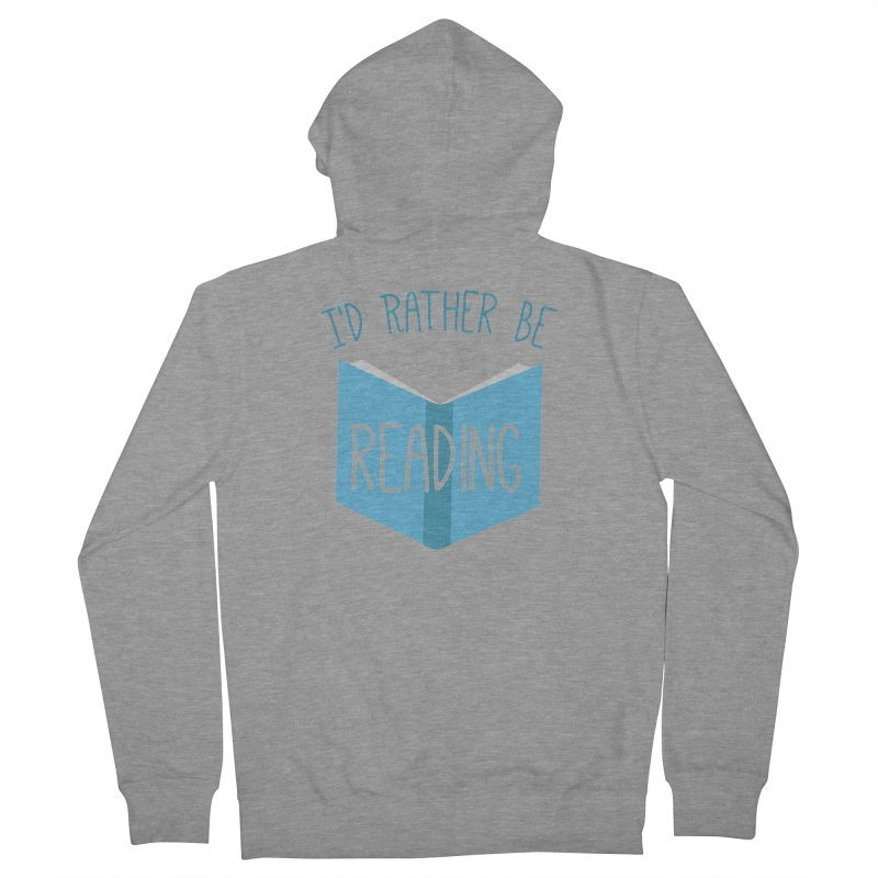 I'd Rather Be Reading Women's Zip-Up Hoody by Robyriker Designs - Elishka Jepson