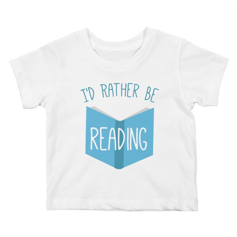 I'd Rather Be Reading Kids Baby T-Shirt by Robyriker Designs - Elishka Jepson