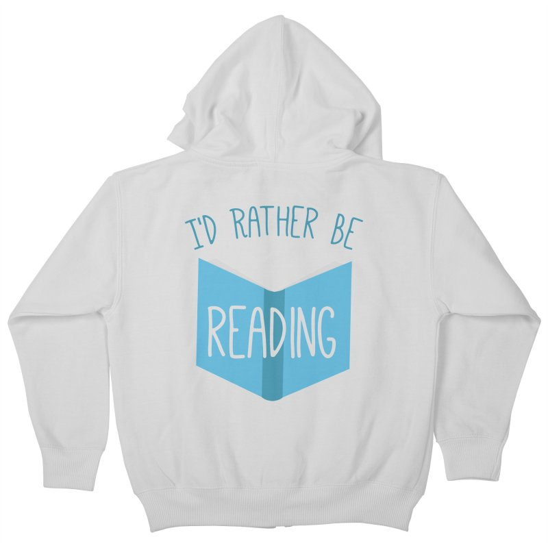 I'd Rather Be Reading Kids Zip-Up Hoody by Robyriker Designs - Elishka Jepson