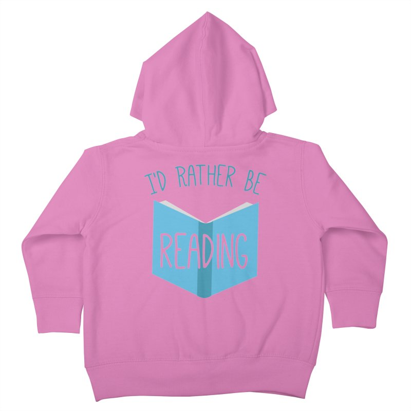 I'd Rather Be Reading Kids Toddler Zip-Up Hoody by Robyriker Designs - Elishka Jepson
