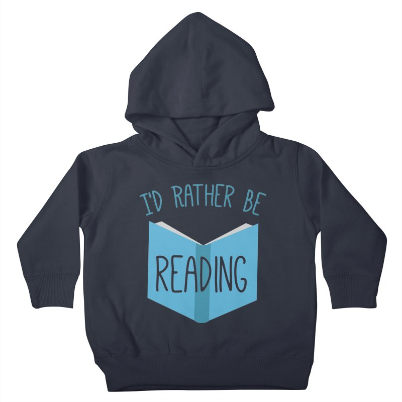 I'd Rather Be Reading Kids Toddler Pullover Hoody by Robyriker Designs - Elishka Jepson