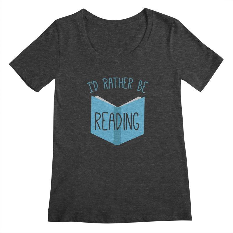I'd Rather Be Reading Women's Scoopneck by Robyriker Designs - Elishka Jepson