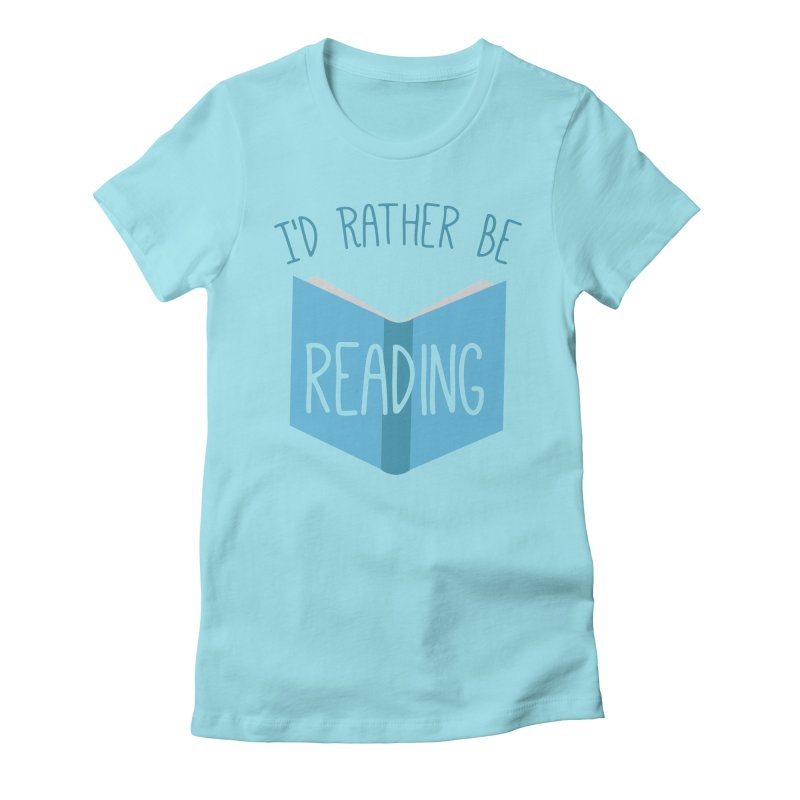 I'd Rather Be Reading Women's Fitted T-Shirt by Robyriker Designs - Elishka Jepson