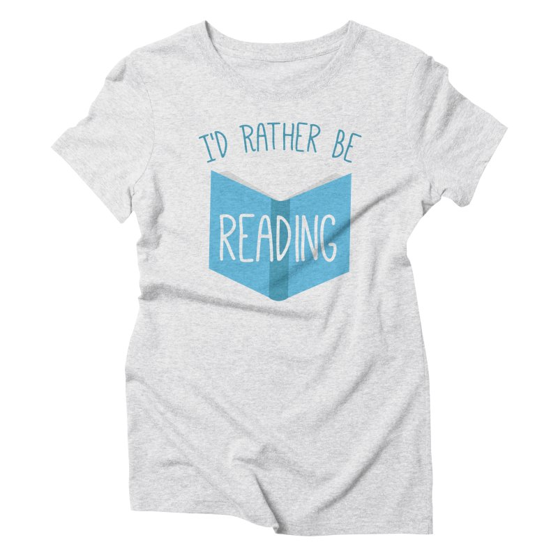 I'd Rather Be Reading Women's Triblend T-Shirt by Robyriker Designs - Elishka Jepson